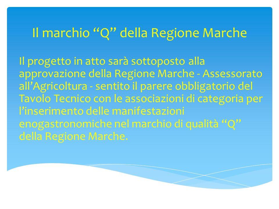 Il marchio Q della Regione Marche Il progetto in atto sarà sottoposto alla approvazione della Regione Marche - Assessorato allAgricoltura - sentito il