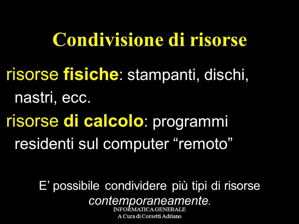 INFORMATICA GENERALE A Cura di Corsetti Adriano Una rete è pertanto un insieme di calcolatori collegati tra loro in maniera fisica Due sono gli scopi