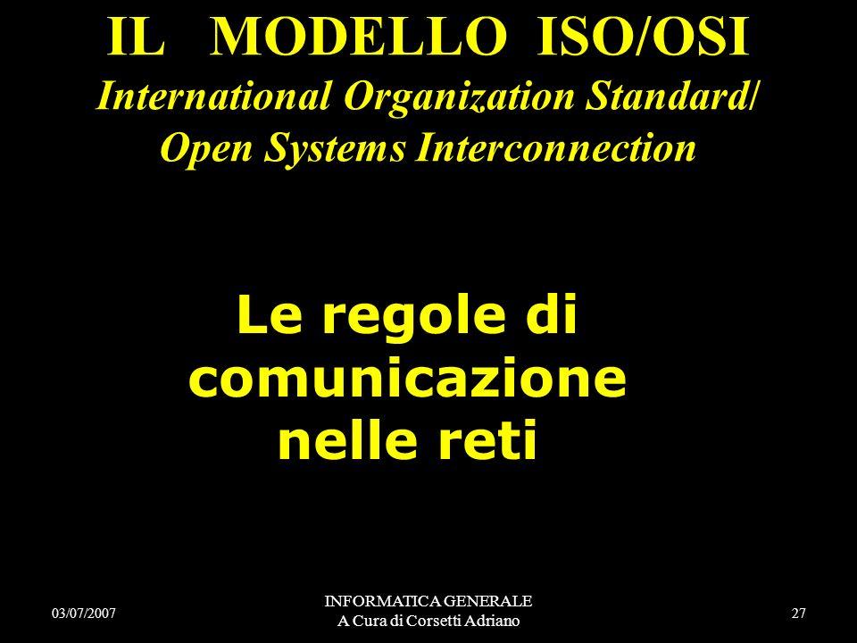 INFORMATICA GENERALE A Cura di Corsetti Adriano Un tale insieme di regole costituisce un protocollo di comunicazione protocollo di comunicazione. Prot