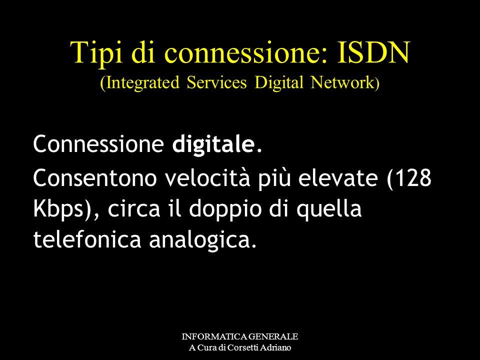 INFORMATICA GENERALE A Cura di Corsetti Adriano Tipi di connessione: PSTN ( Public Switched Telephone Network) Connessione analogica con velocità che
