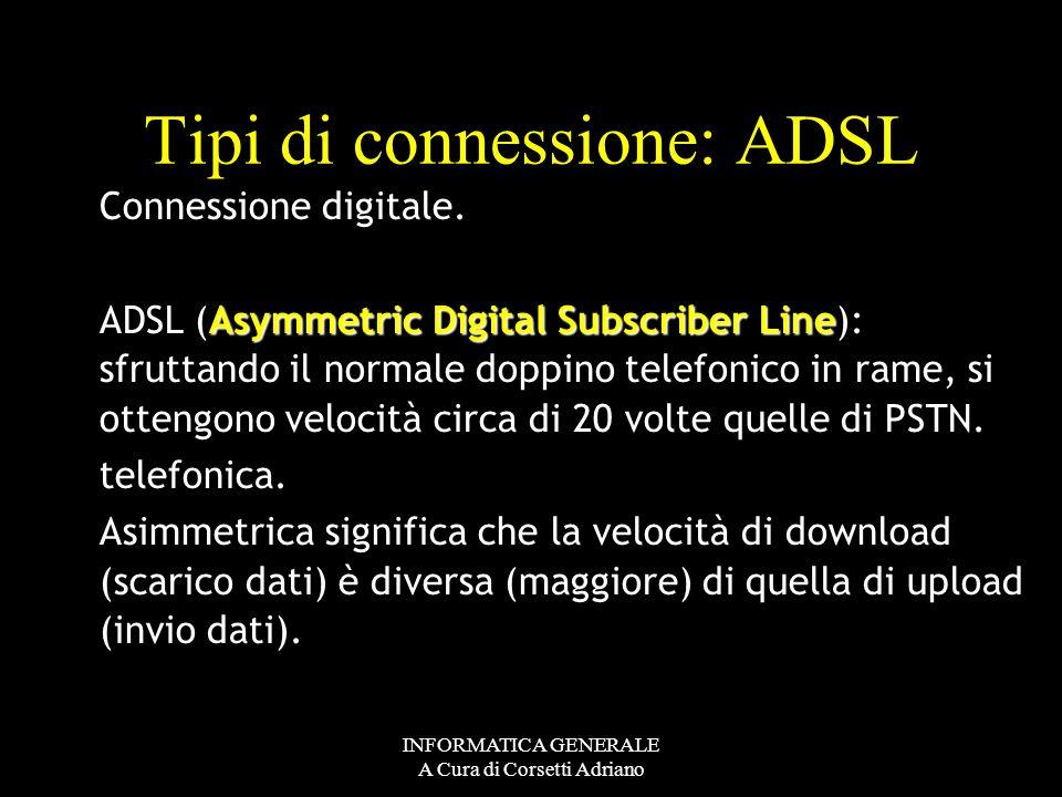INFORMATICA GENERALE A Cura di Corsetti Adriano Tipi di connessione: ISDN (Integrated Services Digital Network ) Connessione digitale. Consentono velo
