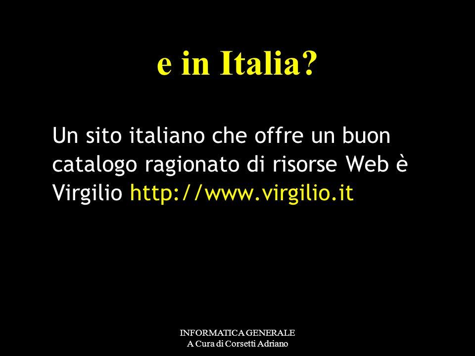 INFORMATICA GENERALE A Cura di Corsetti Adriano Il più noto e completo tra questi cataloghi è Yahoo (il cui indirizzo è http://www.yahoo.com. Dove tro