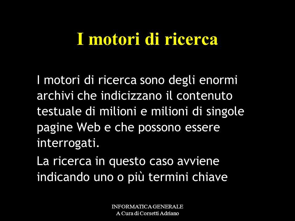 INFORMATICA GENERALE A Cura di Corsetti Adriano Un sito italiano che offre un buon catalogo ragionato di risorse Web è Virgilio http://www.virgilio.it