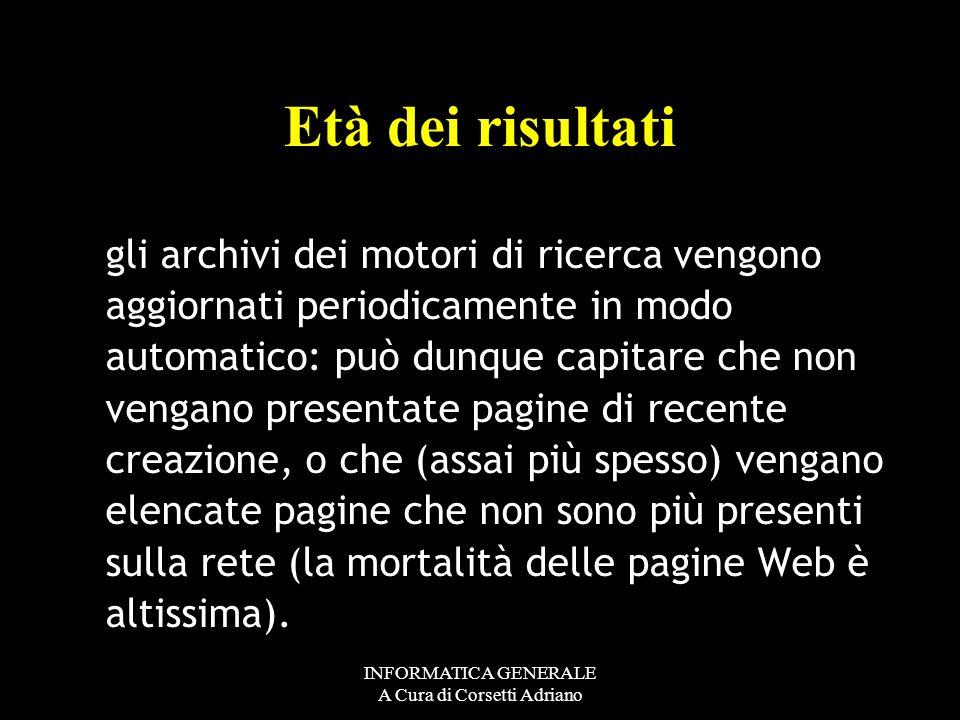 INFORMATICA GENERALE A Cura di Corsetti Adriano Come risultato si ottiene un elenco di pagine che contengono i termini indicati (il tutto, ovviamente,