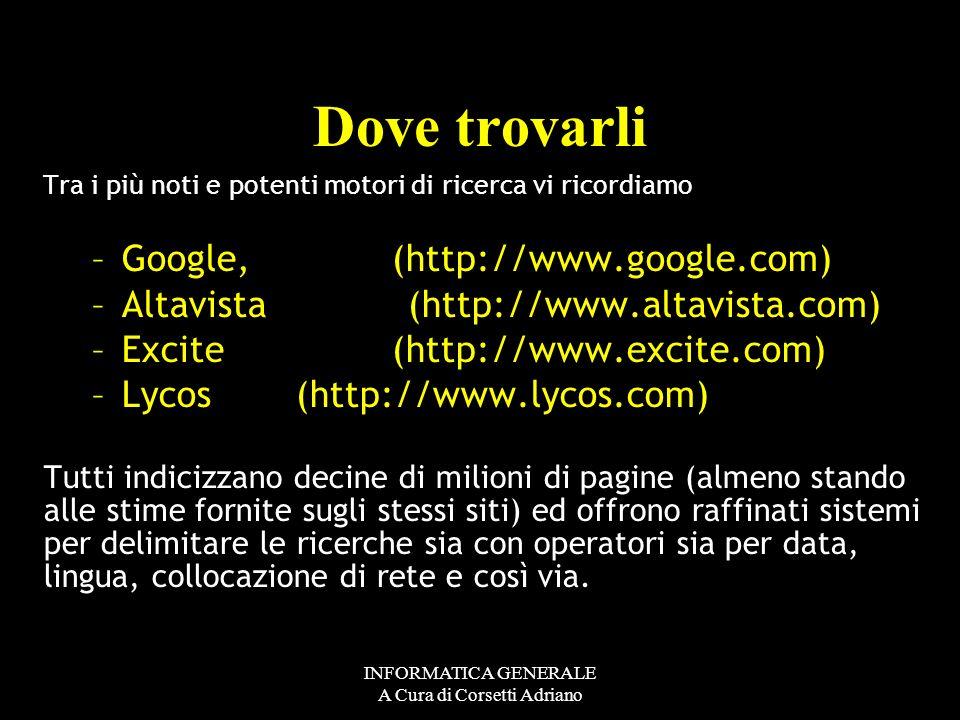 INFORMATICA GENERALE A Cura di Corsetti Adriano gli archivi dei motori di ricerca vengono aggiornati periodicamente in modo automatico: può dunque cap