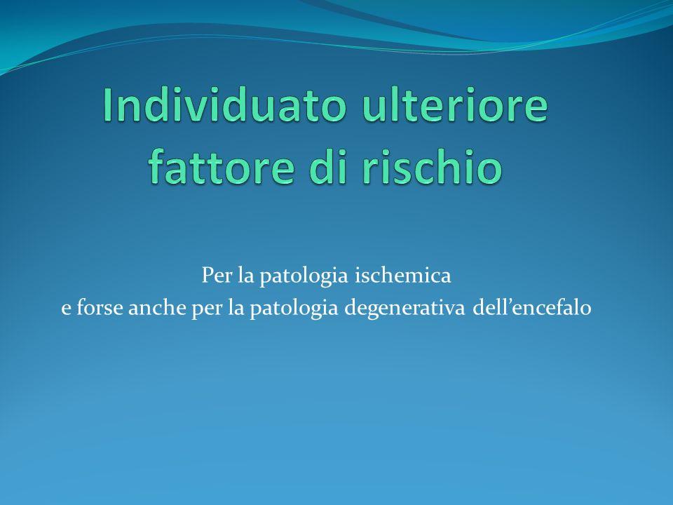 Per la patologia ischemica e forse anche per la patologia degenerativa dellencefalo