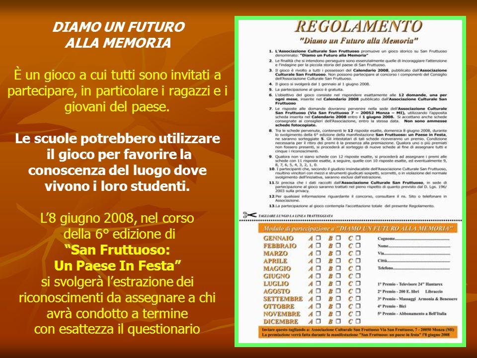 DIAMO UN FUTURO ALLA MEMORIA Lintento del calendario 2008 è quello di stimolare la ricerca storica su San Fruttuoso, utilizzando il gioco. In ogni mes