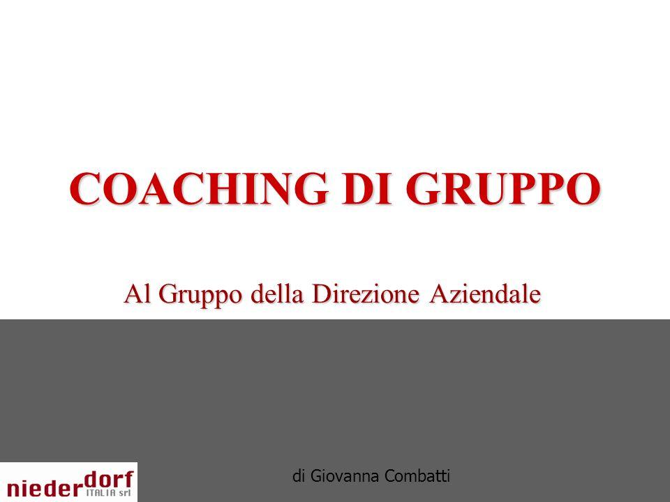 COACHING DI GRUPPO Al Gruppo della Direzione Aziendale di Giovanna Combatti