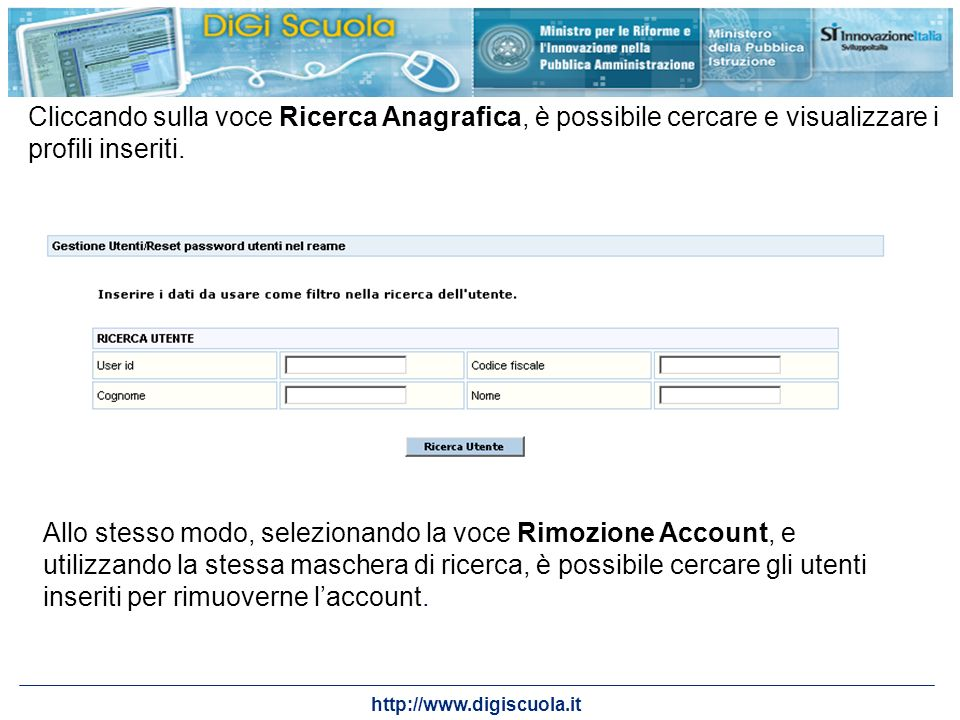 http://www.digiscuola.it Cliccando sulla voce Ricerca Anagrafica, è possibile cercare e visualizzare i profili inseriti. Allo stesso modo, selezionand