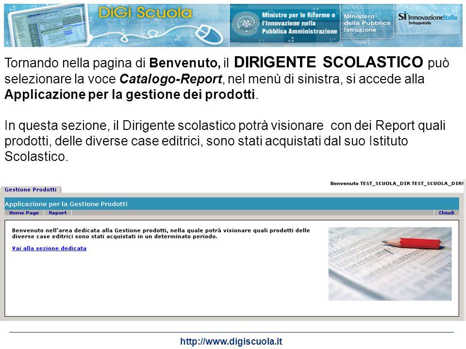 http://www.digiscuola.it Tornando nella pagina di Benvenuto, il DIRIGENTE SCOLASTICO può selezionare la voce Catalogo-Report, nel menù di sinistra, si