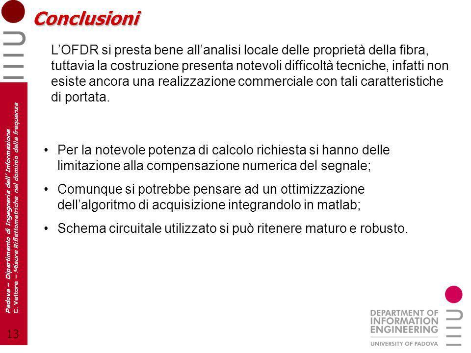 13 Padova – Dipartimento di Ingegneria dell Informazione C. Vettore – Misure Riflettometriche nel dominio della frequenza Conclusioni Per la notevole