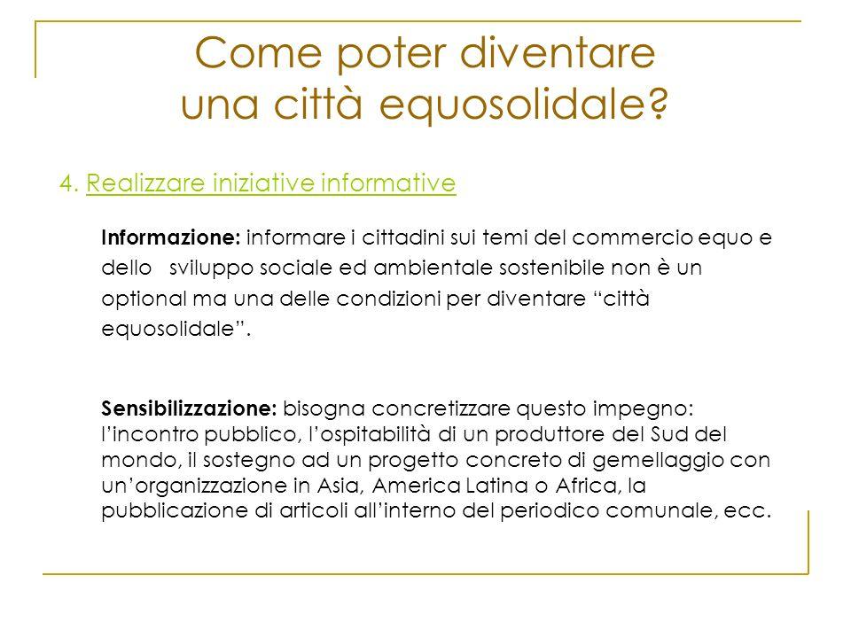Come poter diventare una città equosolidale? 4. Realizzare iniziative informative Informazione: informare i cittadini sui temi del commercio equo e de