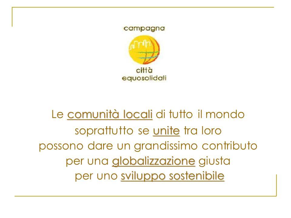 comunità locali Le comunità locali di tutto il mondo unite soprattutto se unite tra loro possono dare un grandissimo contributo globalizzazione per un