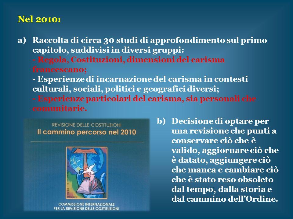 Nel 2010: a)Raccolta di circa 30 studi di approfondimento sul primo capitolo, suddivisi in diversi gruppi: - Regola, Costituzioni, dimensioni del cari