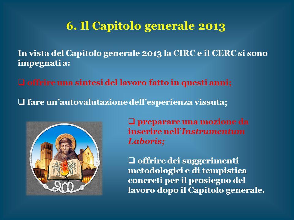 6. Il Capitolo generale 2013 In vista del Capitolo generale 2013 la CIRC e il CERC si sono impegnati a: offrire una sintesi del lavoro fatto in questi