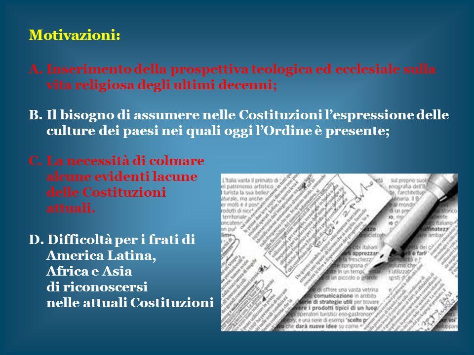 Motivazioni: A.Inserimento della prospettiva teologica ed ecclesiale sulla vita religiosa degli ultimi decenni; B.Il bisogno di assumere nelle Costitu