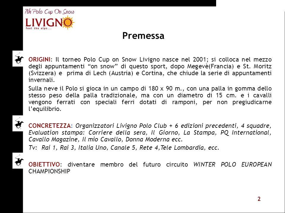 2 ORIGINI: Il torneo Polo Cup on Snow Livigno nasce nel 2001; si colloca nel mezzo degli appuntamenti on snow di questo sport, dopo Megevè(Francia) e
