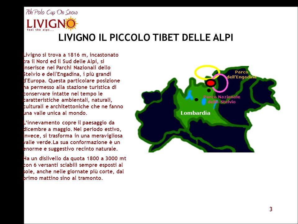 3 LIVIGNO IL PICCOLO TIBET DELLE ALPI Livigno si trova a 1816 m, incastonato tra il Nord ed il Sud delle Alpi, si inserisce nei Parchi Nazionali dello Stelvio e dell Engadina, i più grandi d Europa.
