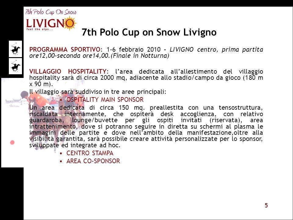 5 PROGRAMMA SPORTIVO: 1-6 febbraio 2010 – LIVIGNO centro, prima partita ore12,00-seconda ore14,00.(Finale in Notturna) VILLAGGIO HOSPITALITY: larea de