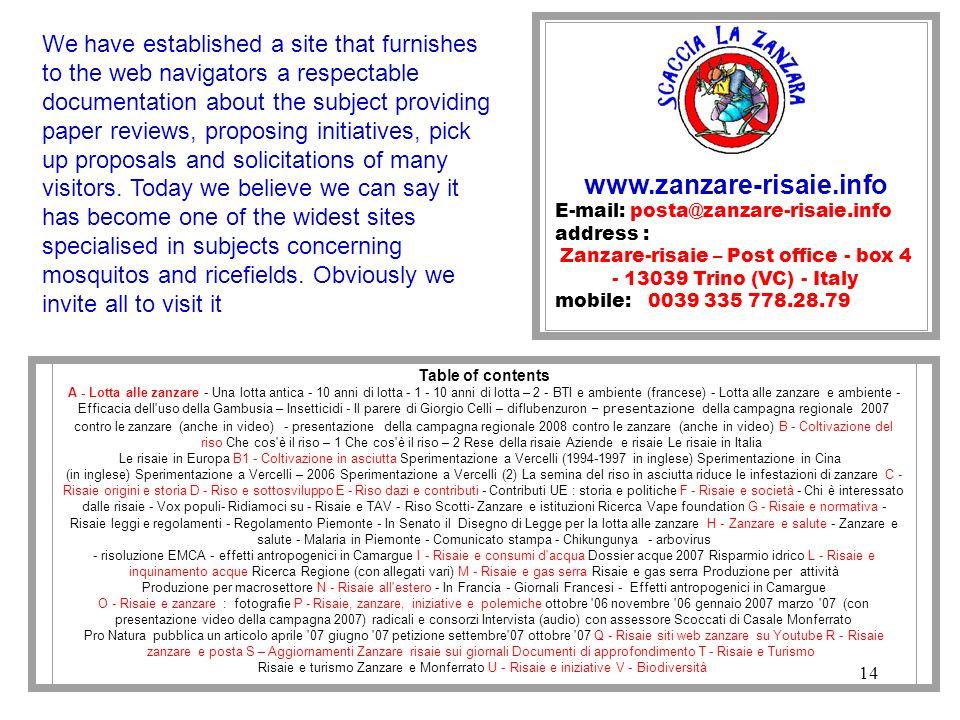 14 www.zanzare-risaie.info E-mail: posta@zanzare-risaie.info address : Zanzare-risaie – Post office - box 4 - 13039 Trino (VC) - Italy mobile: 0039 33