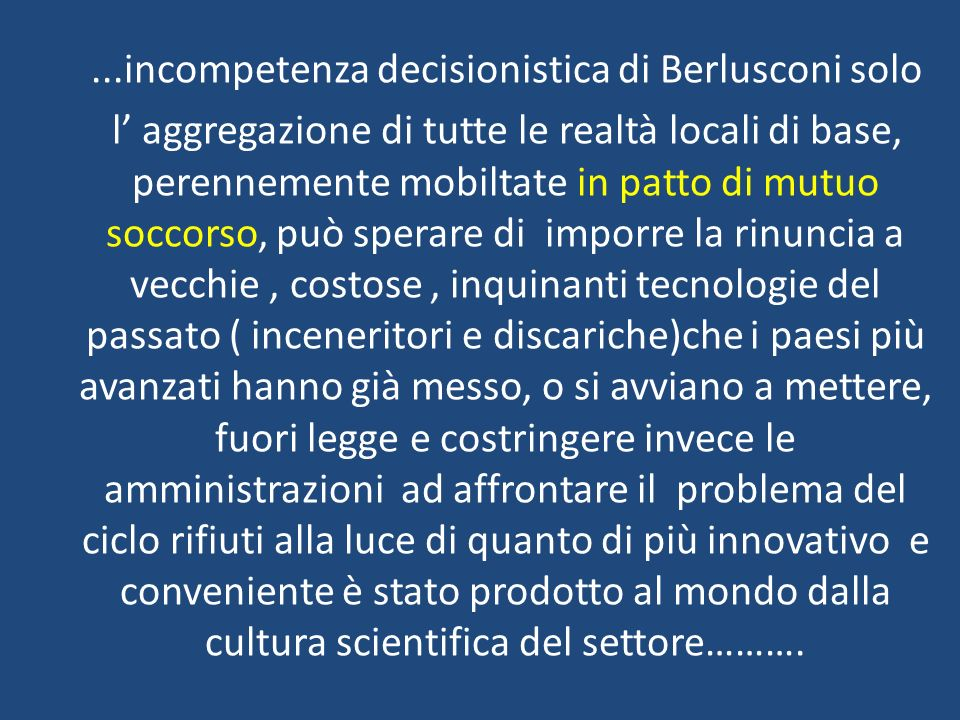...incompetenza decisionistica di Berlusconi solo l aggregazione di tutte le realtà locali di base, perennemente mobiltate in patto di mutuo soccorso,