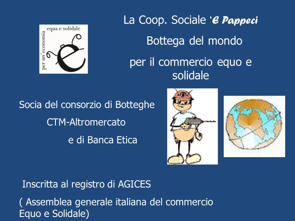 La Coop. Sociale E Pappeci Bottega del mondo per il commercio equo e solidale Socia del consorzio di Botteghe CTM-Altromercato e di Banca Etica Inscri