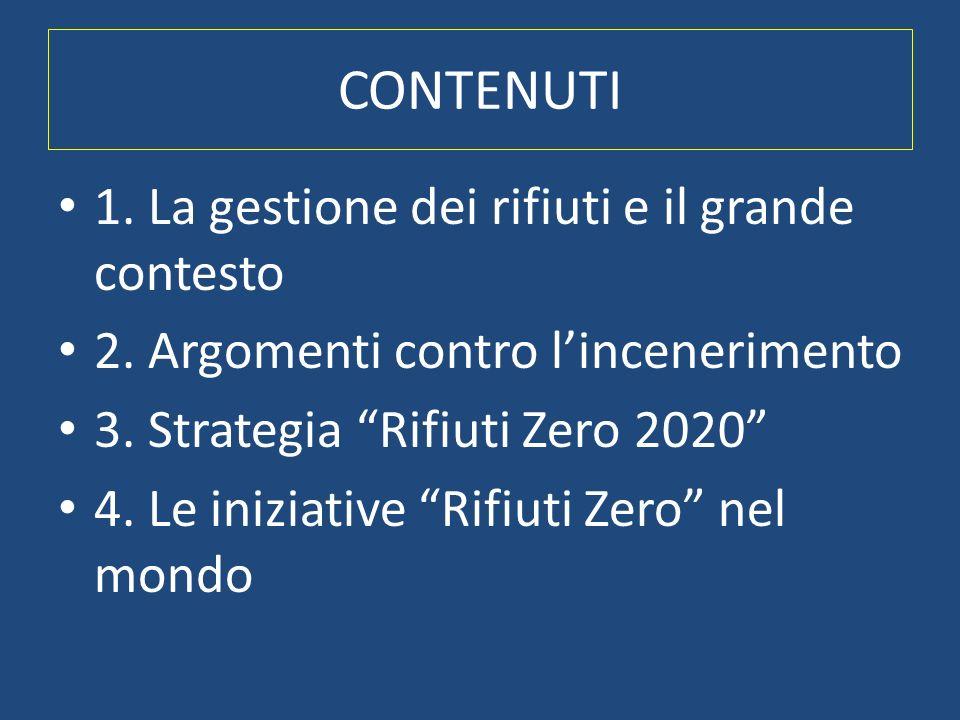 CONTENUTI 1. La gestione dei rifiuti e il grande contesto 2. Argomenti contro lincenerimento 3. Strategia Rifiuti Zero 2020 4. Le iniziative Rifiuti Z