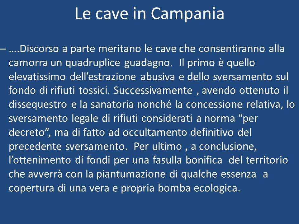 Le cave in Campania – ….Discorso a parte meritano le cave che consentiranno alla camorra un quadruplice guadagno. Il primo è quello elevatissimo delle