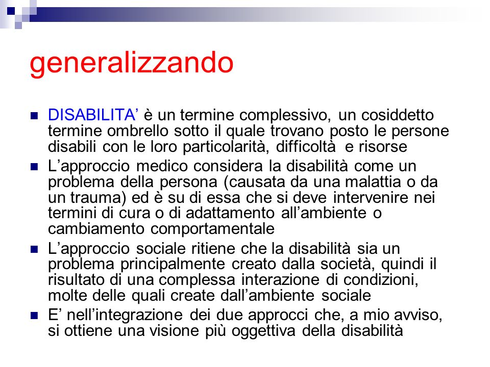 generalizzando DISABILITA è un termine complessivo, un cosiddetto termine ombrello sotto il quale trovano posto le persone disabili con le loro partic