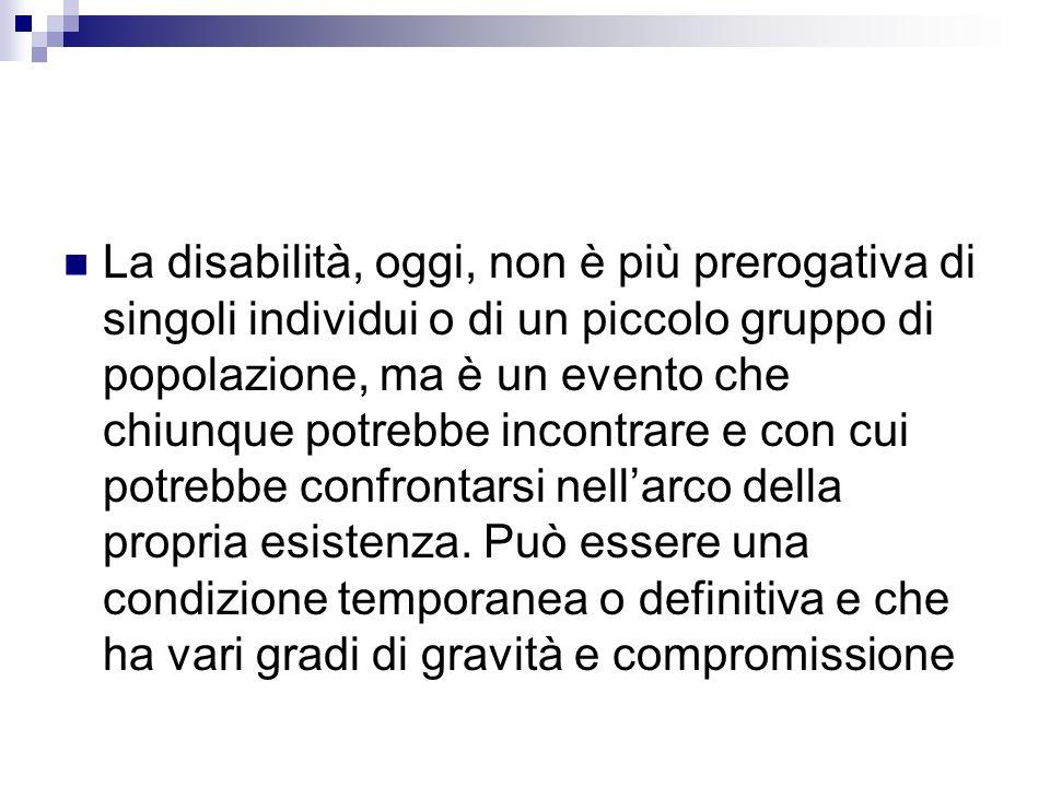 La disabilità, oggi, non è più prerogativa di singoli individui o di un piccolo gruppo di popolazione, ma è un evento che chiunque potrebbe incontrare