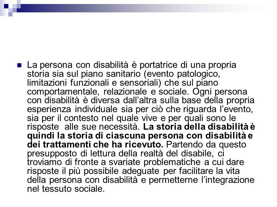 La persona con disabilità è portatrice di una propria storia sia sul piano sanitario (evento patologico, limitazioni funzionali e sensoriali) che sul