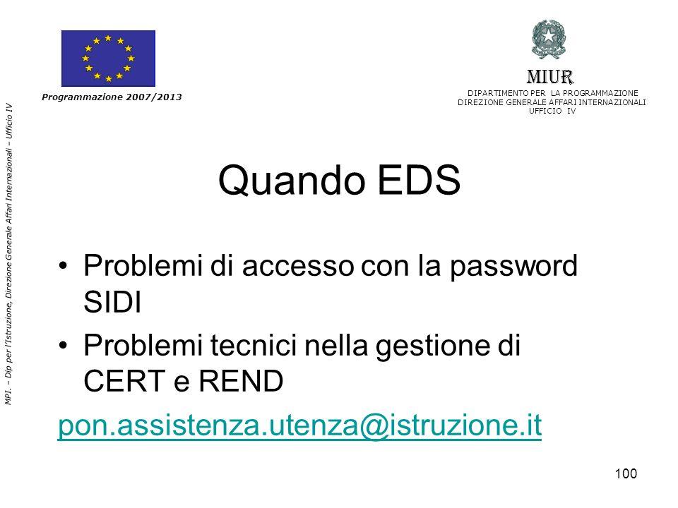 100 Quando EDS Problemi di accesso con la password SIDI Problemi tecnici nella gestione di CERT e REND pon.assistenza.utenza@istruzione.it Programmazi