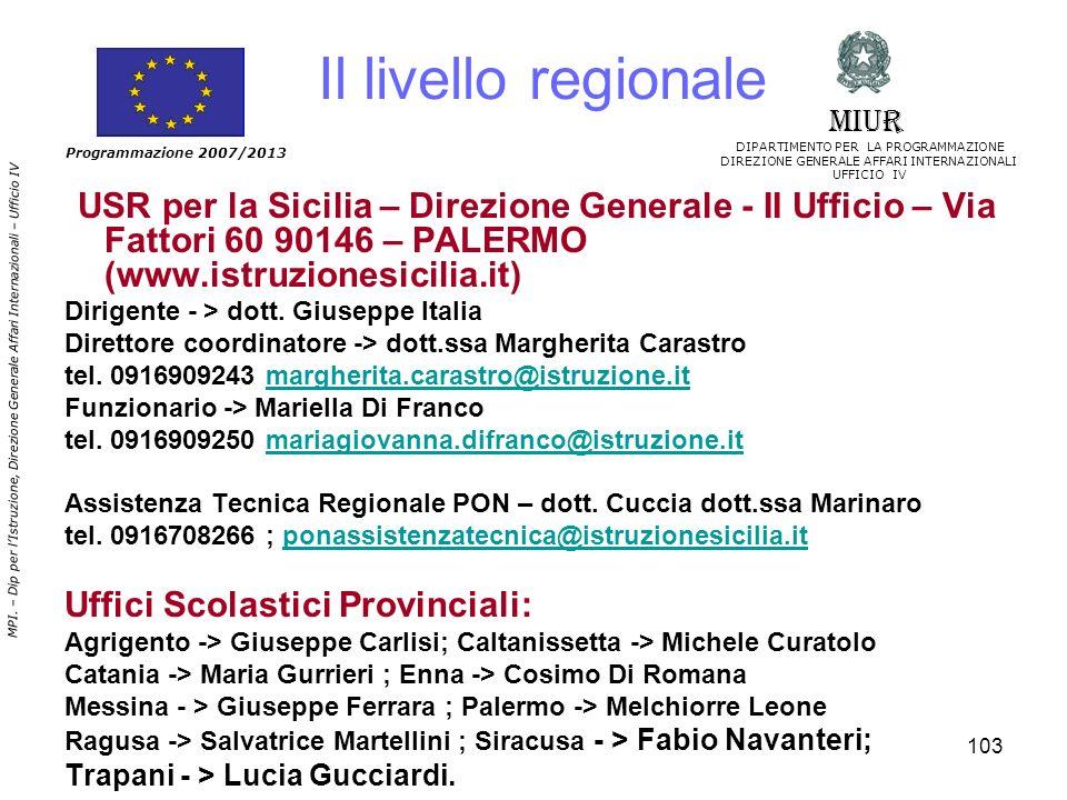 103 Programmazione 2007/2013 MIUR DIPARTIMENTO PER LA PROGRAMMAZIONE DIREZIONE GENERALE AFFARI INTERNAZIONALI UFFICIO IV MPI. – Dip per lIstruzione, D