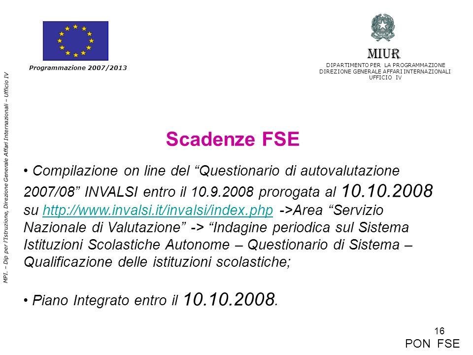 16 MPI. – Dip per lIstruzione, Direzione Generale Affari Internazionali – Ufficio IV Programmazione 2007/2013 Scadenze FSE Compilazione on line del Qu