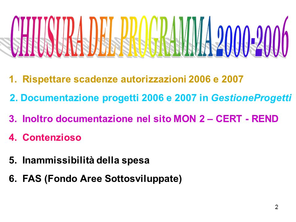 2 1. Rispettare scadenze autorizzazioni 2006 e 2007 3. Inoltro documentazione nel sito MON 2 – CERT - REND 4. Contenzioso 5. Inammissibilità della spe