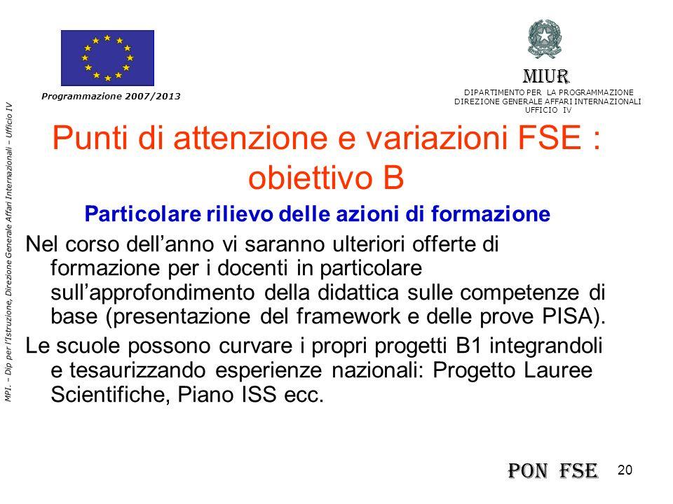 20 MPI. – Dip per lIstruzione, Direzione Generale Affari Internazionali – Ufficio IV Programmazione 2007/2013 Punti di attenzione e variazioni FSE : o