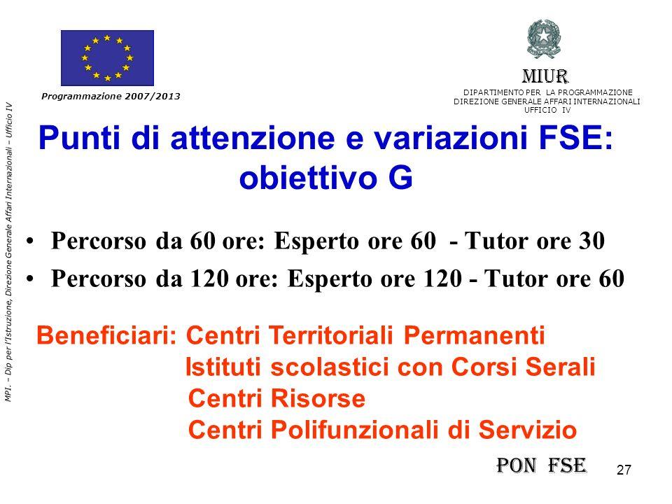 27 MPI. – Dip per lIstruzione, Direzione Generale Affari Internazionali – Ufficio IV Programmazione 2007/2013 Punti di attenzione e variazioni FSE: ob