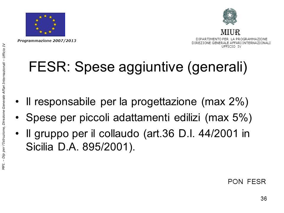 36 MPI. – Dip per lIstruzione, Direzione Generale Affari Internazionali – Ufficio IV Programmazione 2007/2013 PON FESR FESR: Spese aggiuntive (general