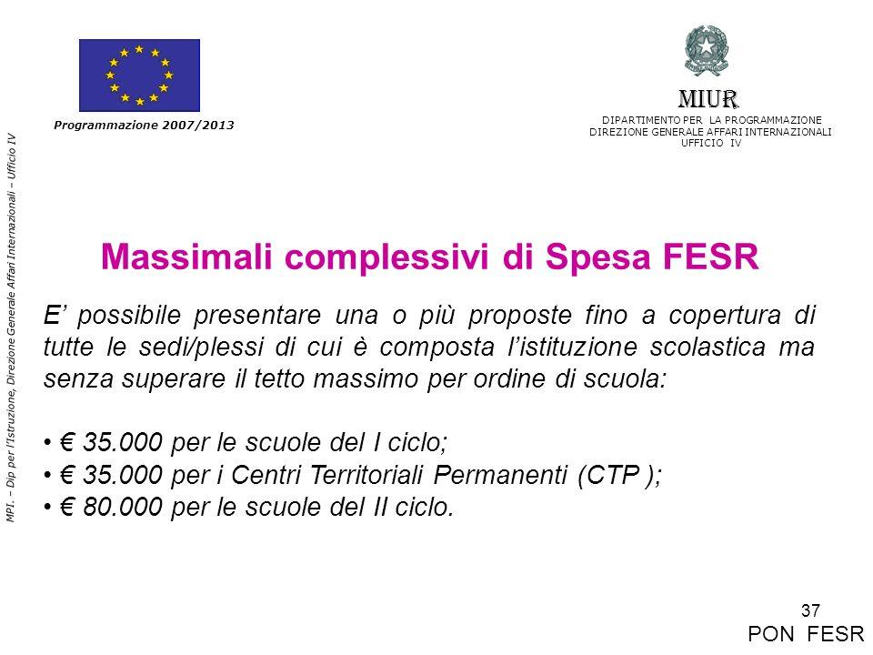 37 MPI. – Dip per lIstruzione, Direzione Generale Affari Internazionali – Ufficio IV Programmazione 2007/2013 Massimali complessivi di Spesa FESR E po