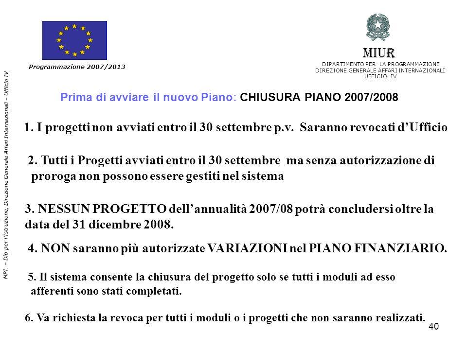 40 Programmazione 2007/2013 MIUR DIPARTIMENTO PER LA PROGRAMMAZIONE DIREZIONE GENERALE AFFARI INTERNAZIONALI UFFICIO IV MPI. – Dip per lIstruzione, Di