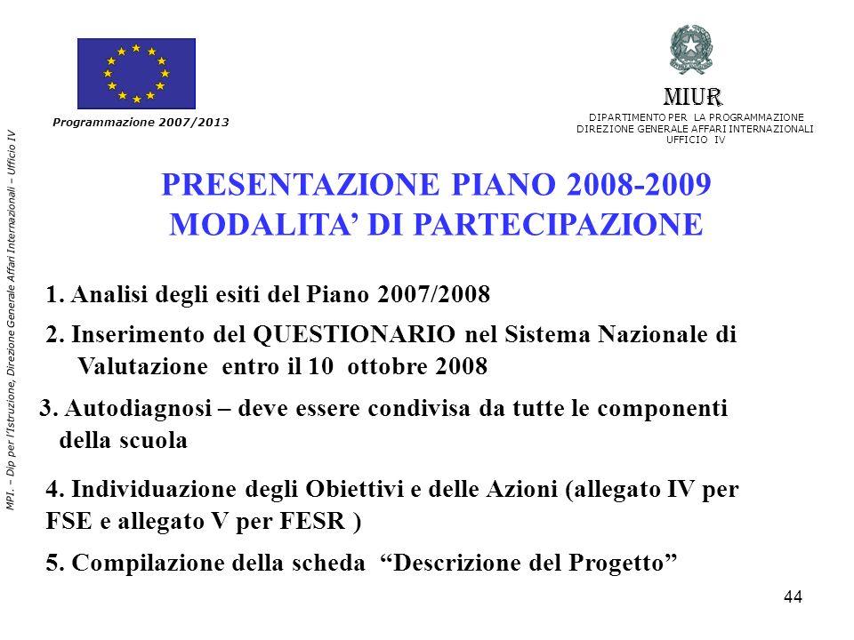 44 Programmazione 2007/2013 MIUR DIPARTIMENTO PER LA PROGRAMMAZIONE DIREZIONE GENERALE AFFARI INTERNAZIONALI UFFICIO IV MPI. – Dip per lIstruzione, Di