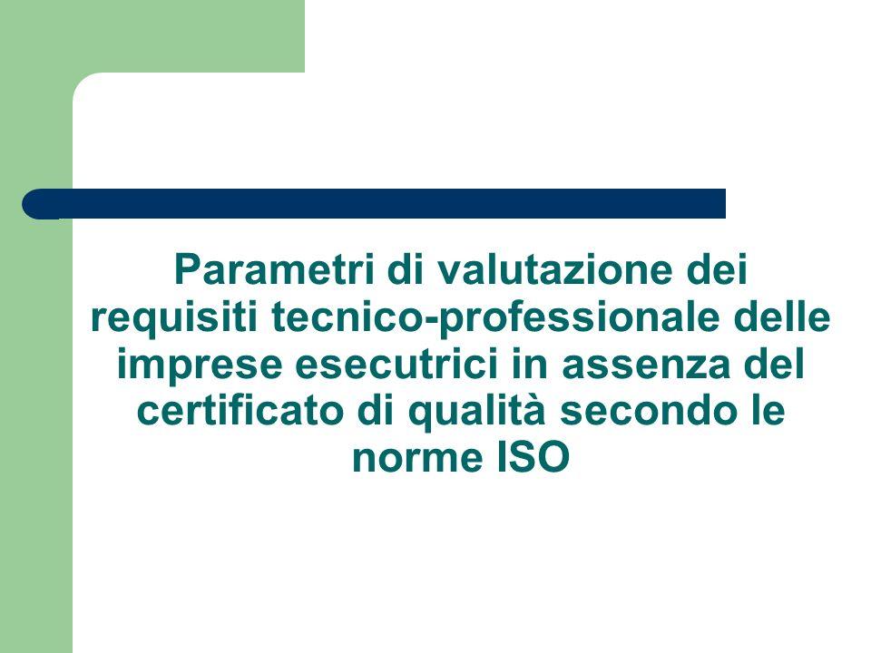 Parametri di valutazione dei requisiti tecnico-professionale delle imprese esecutrici in assenza del certificato di qualità secondo le norme ISO