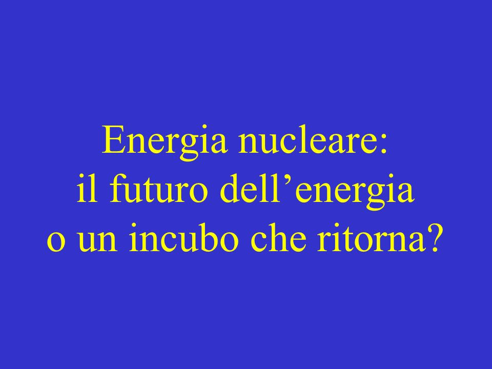 Energia nucleare: il futuro dellenergia o un incubo che ritorna?