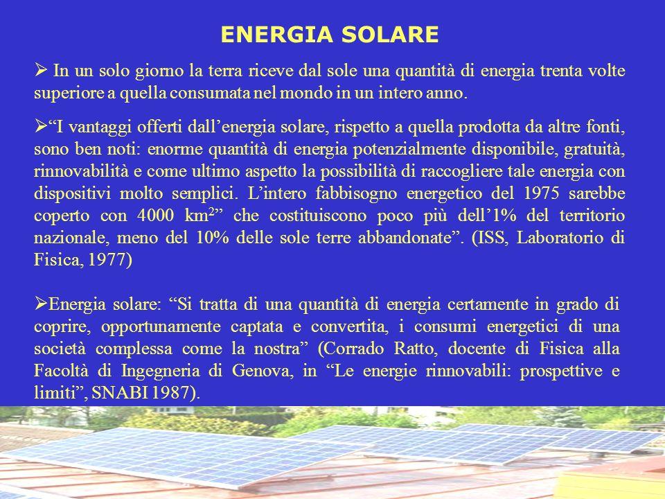 ENERGIA SOLARE In un solo giorno la terra riceve dal sole una quantità di energia trenta volte superiore a quella consumata nel mondo in un intero ann