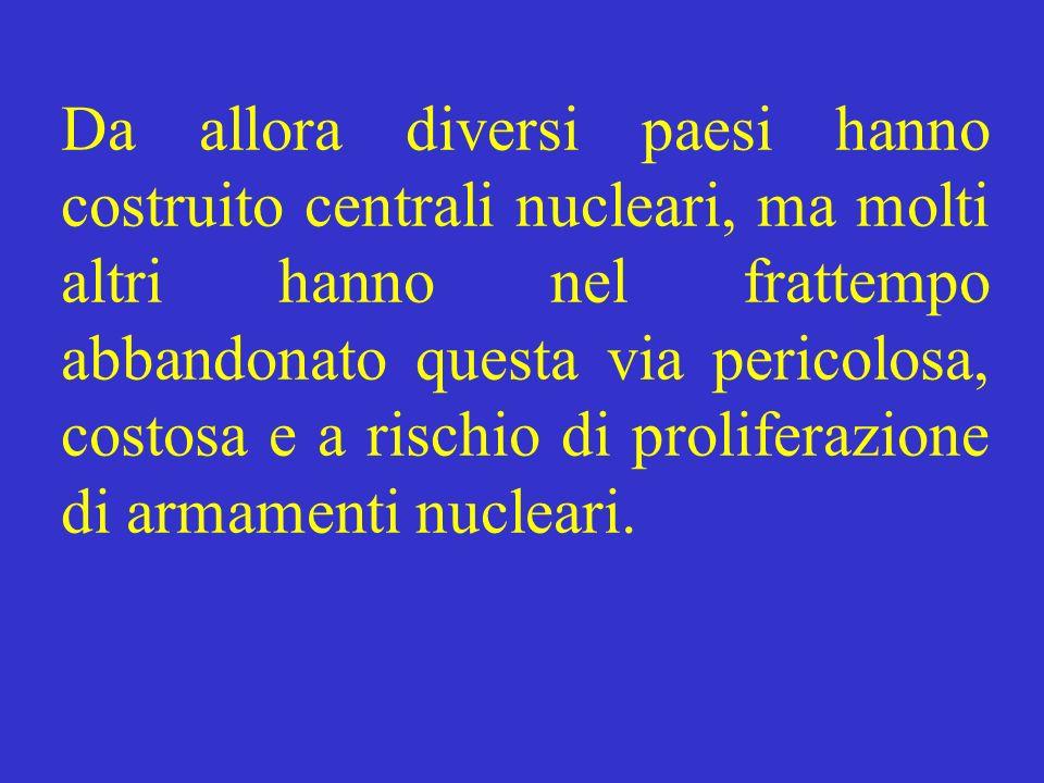 Da allora diversi paesi hanno costruito centrali nucleari, ma molti altri hanno nel frattempo abbandonato questa via pericolosa, costosa e a rischio d