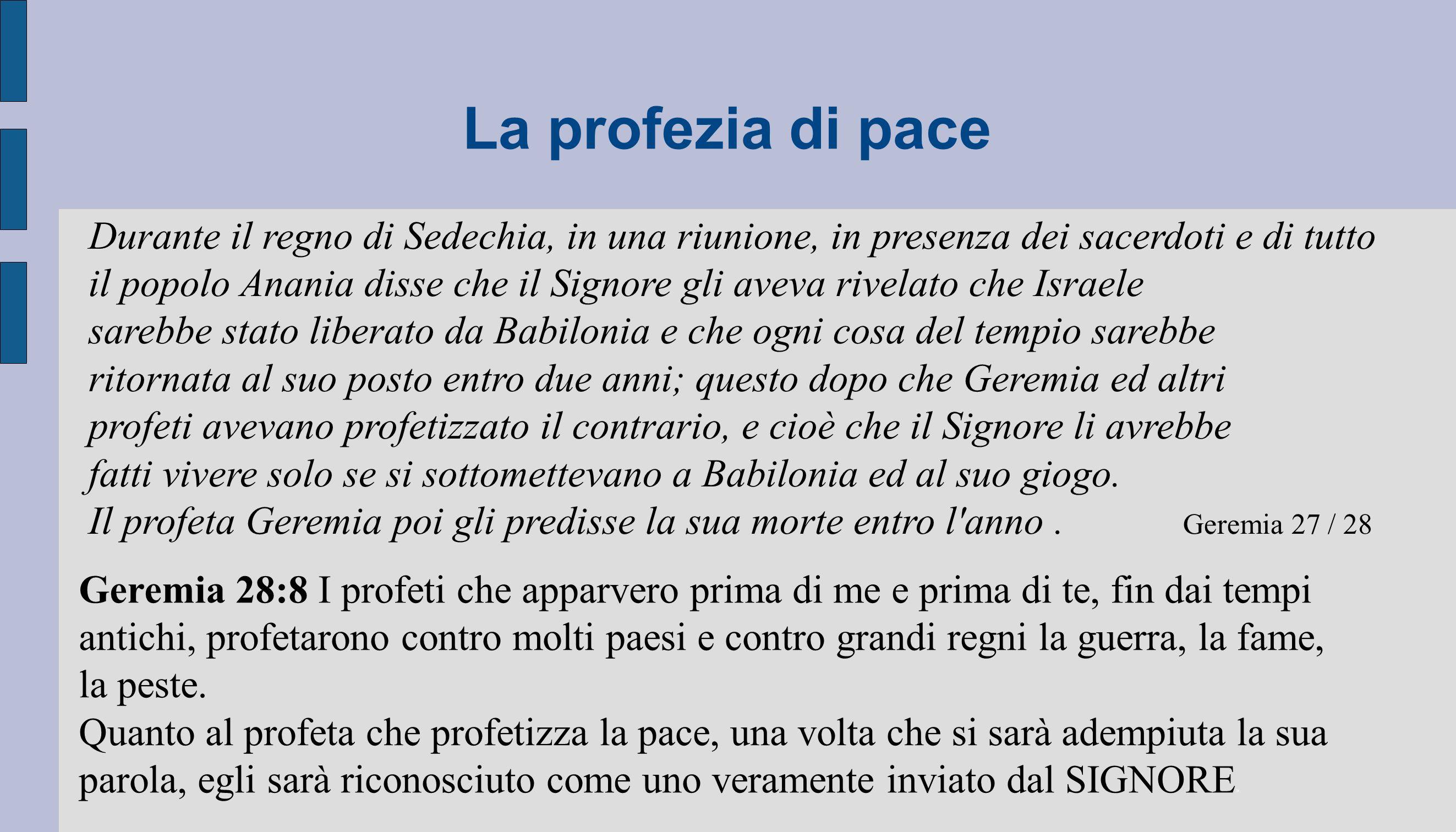 La profezia di pace Durante il regno di Sedechia, in una riunione, in presenza dei sacerdoti e di tutto il popolo Anania disse che il Signore gli avev