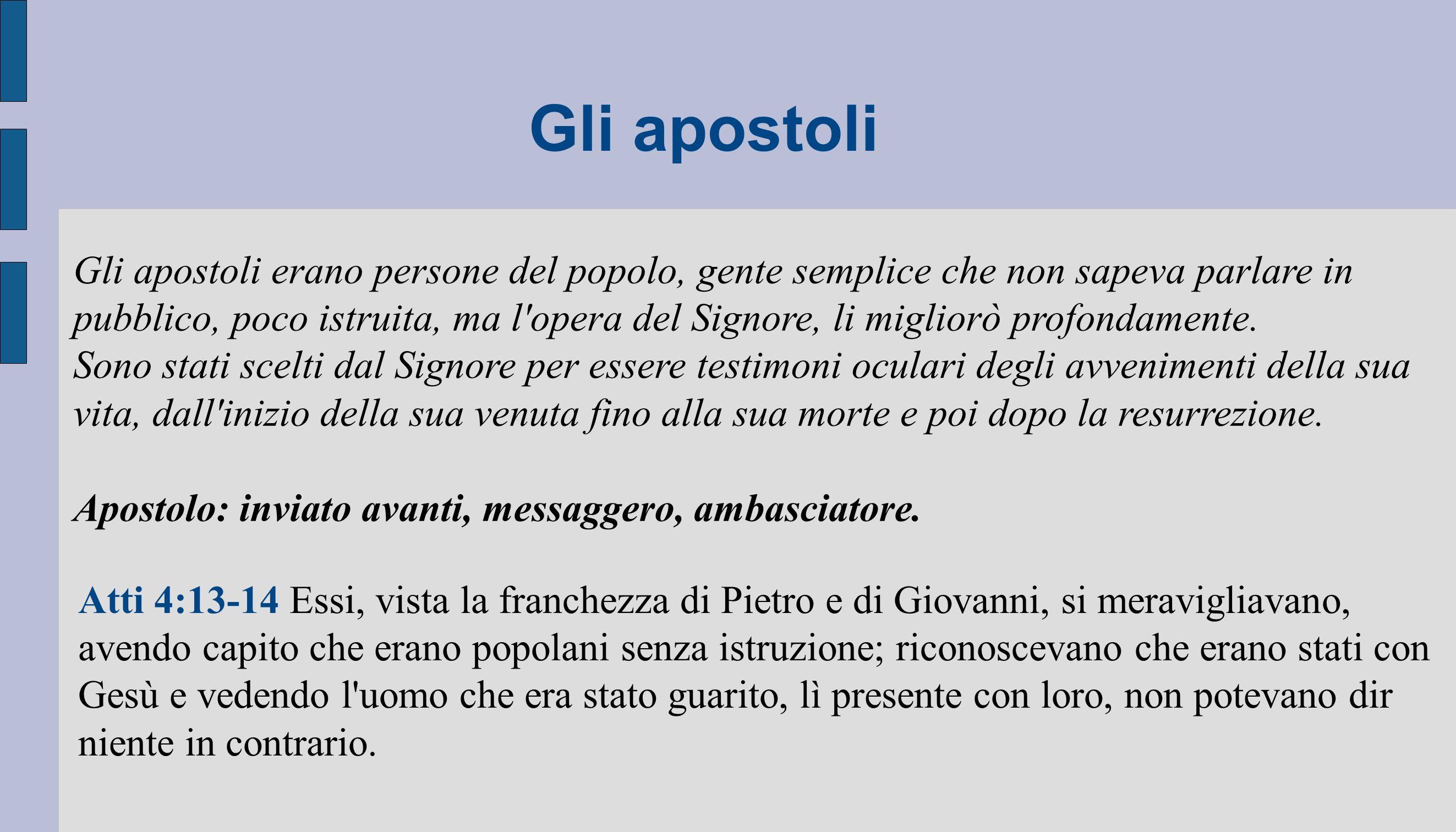 Gli apostoli Gli apostoli erano persone del popolo, gente semplice che non sapeva parlare in pubblico, poco istruita, ma l'opera del Signore, li migli