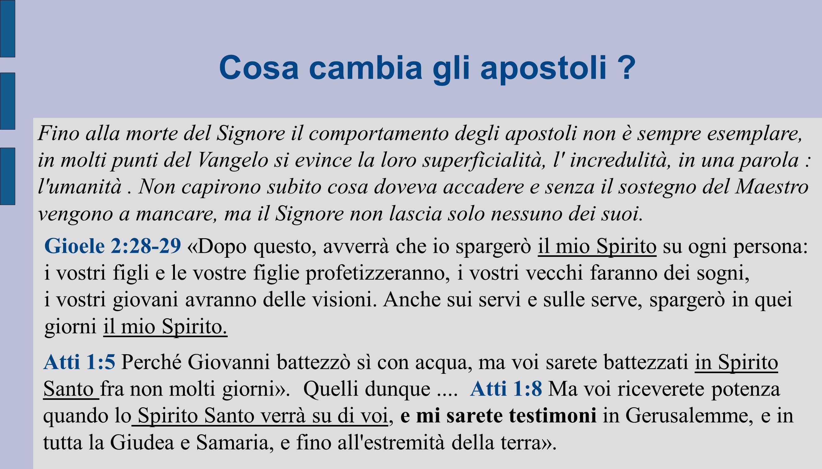 Cosa cambia gli apostoli ? Fino alla morte del Signore il comportamento degli apostoli non è sempre esemplare, in molti punti del Vangelo si evince la