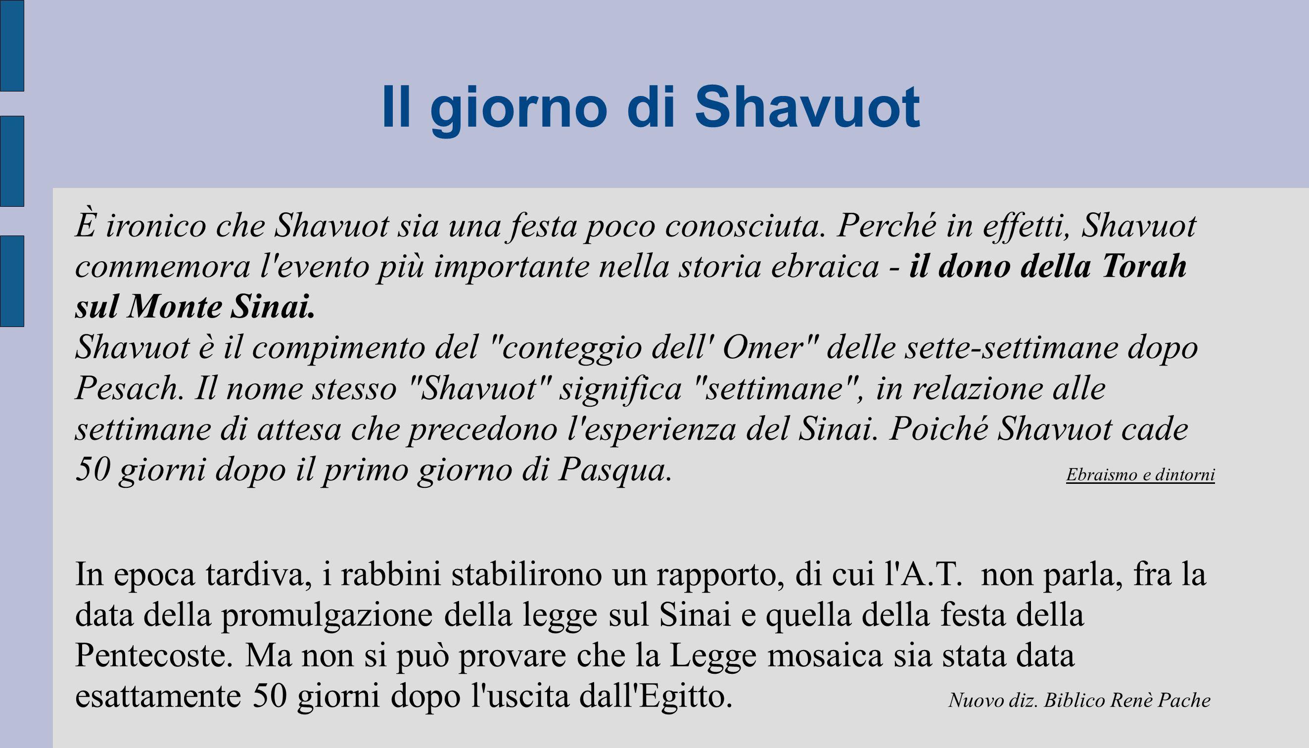 Il giorno di Shavuot È ironico che Shavuot sia una festa poco conosciuta. Perché in effetti, Shavuot commemora l'evento più importante nella storia eb