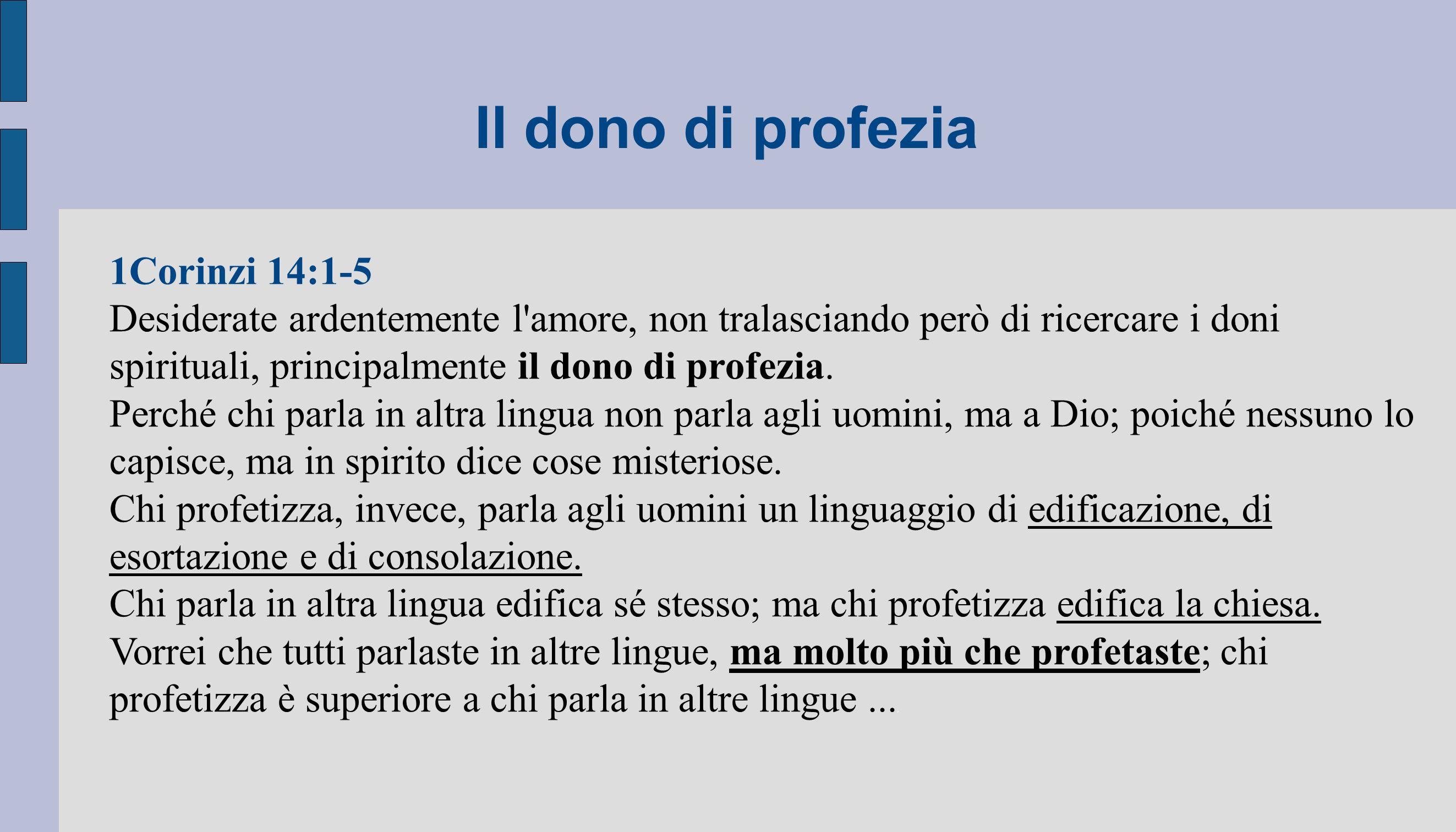 Il dono di profezia 1Corinzi 14:1-5 Desiderate ardentemente l'amore, non tralasciando però di ricercare i doni spirituali, principalmente il dono di p